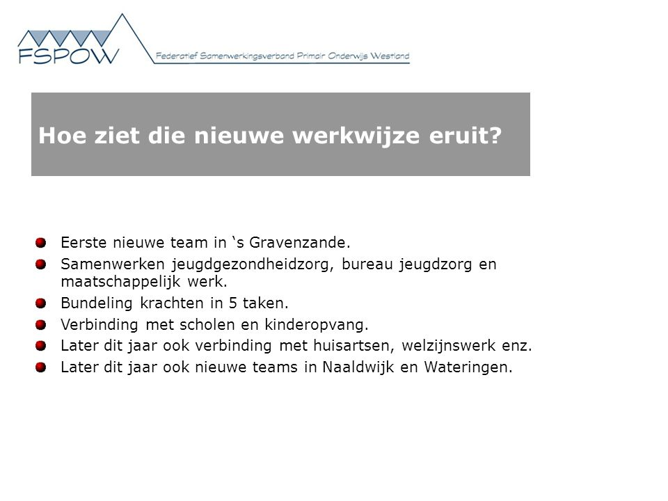 Hoe ziet die nieuwe werkwijze eruit? Eerste nieuwe team in 's Gravenzande. Samenwerken jeugdgezondheidzorg, bureau jeugdzorg en maatschappelijk werk.