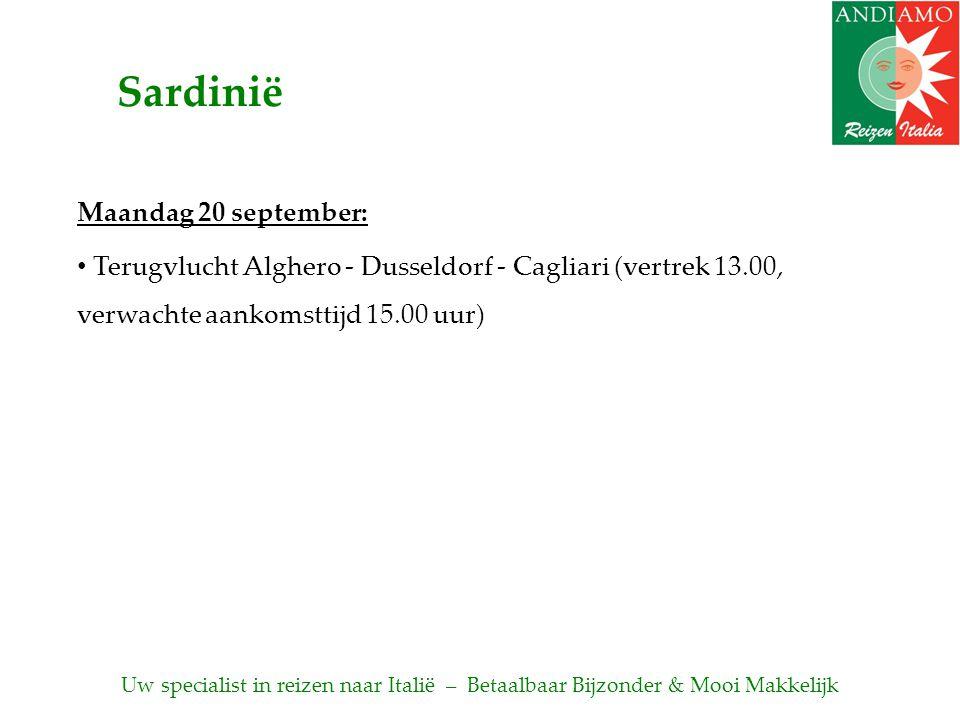 Maandag 20 september: • Terugvlucht Alghero - Dusseldorf - Cagliari (vertrek 13.00, verwachte aankomsttijd 15.00 uur) Sardinië Uw specialist in reizen naar Italië – Betaalbaar Bijzonder & Mooi Makkelijk