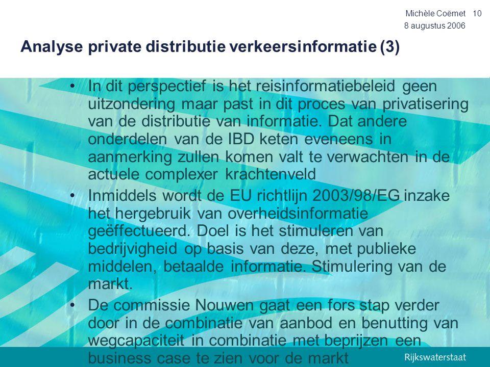 8 augustus 2006 Michèle Coëmet10 Analyse private distributie verkeersinformatie (3) •In dit perspectief is het reisinformatiebeleid geen uitzondering