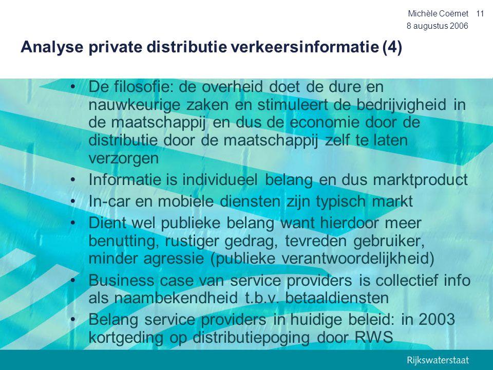 8 augustus 2006 Michèle Coëmet11 Analyse private distributie verkeersinformatie (4) •De filosofie: de overheid doet de dure en nauwkeurige zaken en st