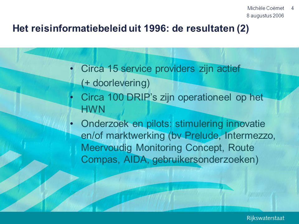 8 augustus 2006 Michèle Coëmet5 Het reisinformatiebeleid uit 1996: beschouwing •Het reisinformatiebeleid uit 1996 is vorm gegeven naar het model van het KNMI –Inwinning en bewerking bij de overheid –Distributie bij markt partijen •Inwinning en bewerking m.b.t.