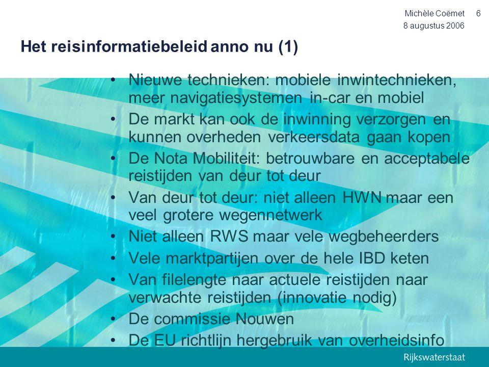 8 augustus 2006 Michèle Coëmet6 Het reisinformatiebeleid anno nu (1) •Nieuwe technieken: mobiele inwintechnieken, meer navigatiesystemen in-car en mob