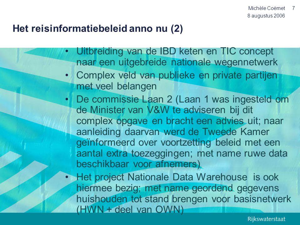 8 augustus 2006 Michèle Coëmet8 Analyse private distributie verkeersinformatie (1) •Geen toevalstreffer maar een beslissing in een reeks overeenkomstige besluiten: •Ontvlechting KNMI taken: –In 1986 verliest KNMI zijn monopoliepositie toen Meteo Consult wordt opgericht –Leidt tot ontvlechtingsproces van de taken van het KNMI –2001 KNMI wet: KNMI wint in en verwerkt, distributie privaat •1996 instelling werkgroep 'Markt en Overheid' i.h.k.v.