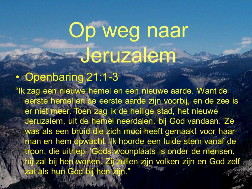 Op weg naar Jeruzalem •Openbaring 21:1-3 Ik zag een nieuwe hemel en een nieuwe aarde.