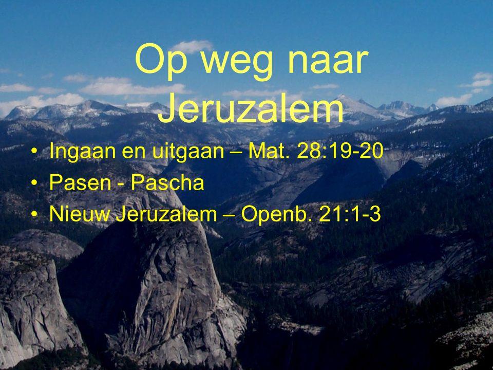 Op weg naar Jeruzalem •Ingaan en uitgaan – Mat.28:19-20 •Pasen - Pascha •Nieuw Jeruzalem – Openb.