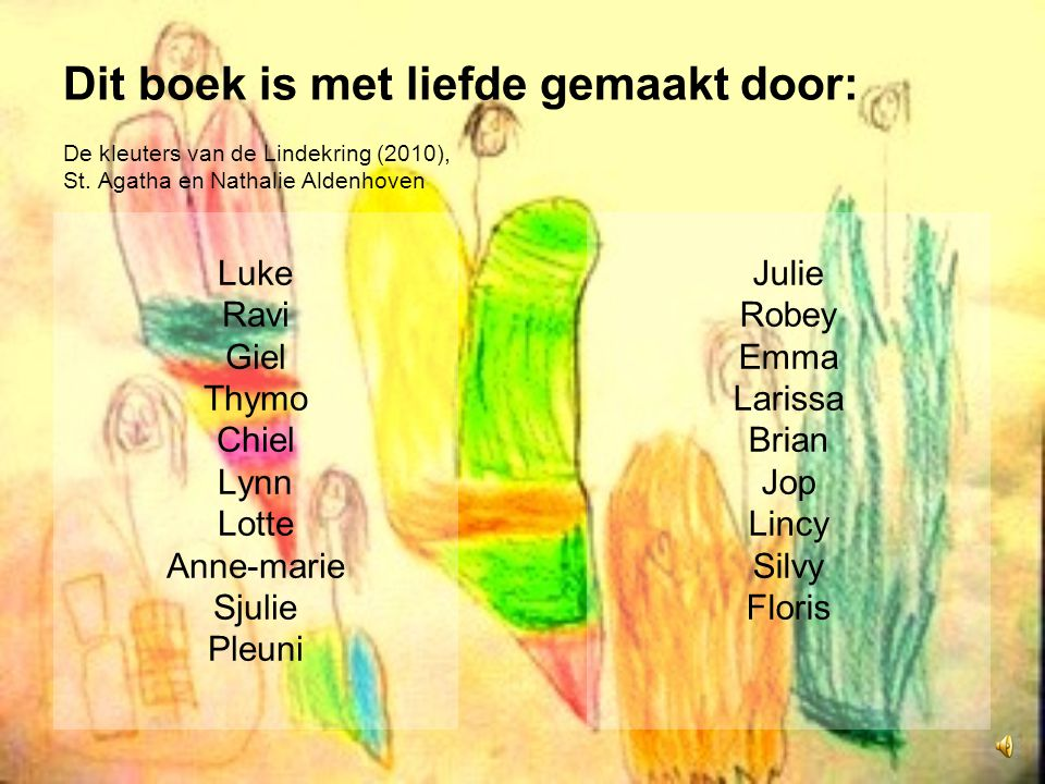 Dit boek is met liefde gemaakt door: De kleuters van de Lindekring (2010), St.