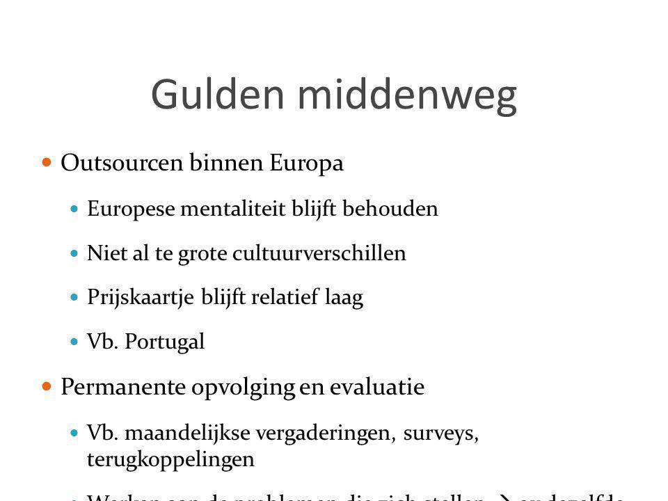 Gulden middenweg  Outsourcen binnen Europa  Europese mentaliteit blijft behouden  Niet al te grote cultuurverschillen  Prijskaartje blijft relatie