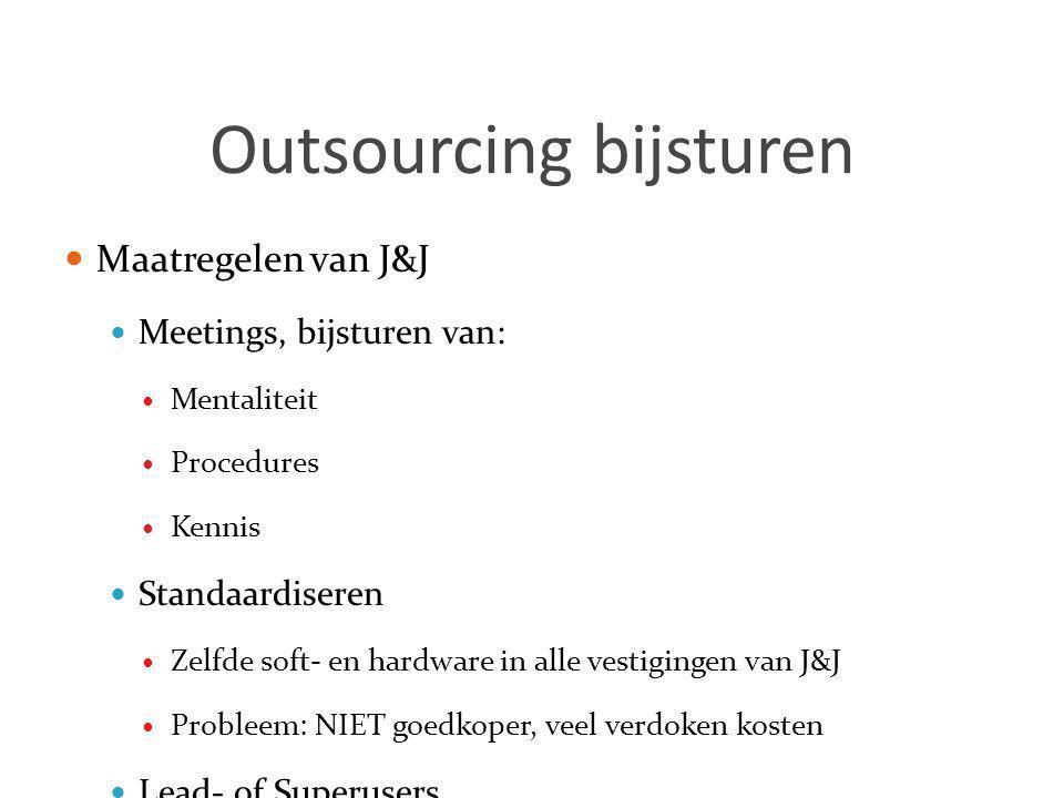 Outsourcing bijsturen  Maatregelen van J&J  Meetings, bijsturen van:  Mentaliteit  Procedures  Kennis  Standaardiseren  Zelfde soft- en hardwar