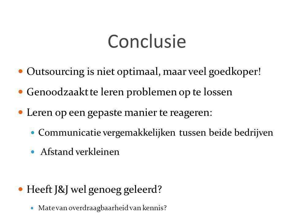 Conclusie  Outsourcing is niet optimaal, maar veel goedkoper!  Genoodzaakt te leren problemen op te lossen  Leren op een gepaste manier te reageren