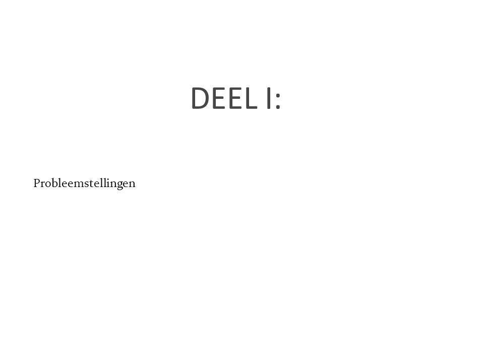 DEEL I: Probleemstellingen