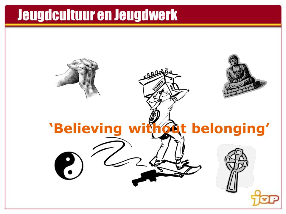 'Believing without belonging' Jeugdcultuur en Jeugdwerk