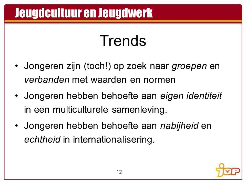 Trends •Jongeren zijn (toch!) op zoek naar groepen en verbanden met waarden en normen •Jongeren hebben behoefte aan eigen identiteit in een multiculturele samenleving.