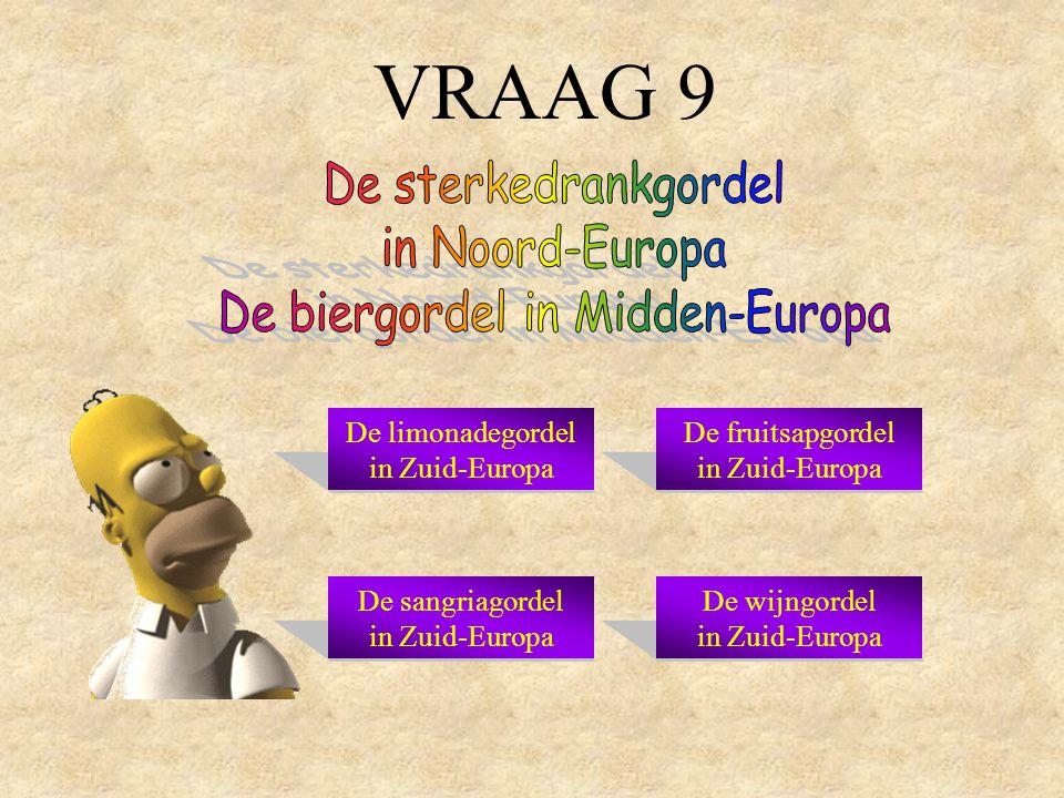 VRAAG 9 De limonadegordel in Zuid-Europa De fruitsapgordel in Zuid-Europa De sangriagordel in Zuid-Europa De wijngordel in Zuid-Europa