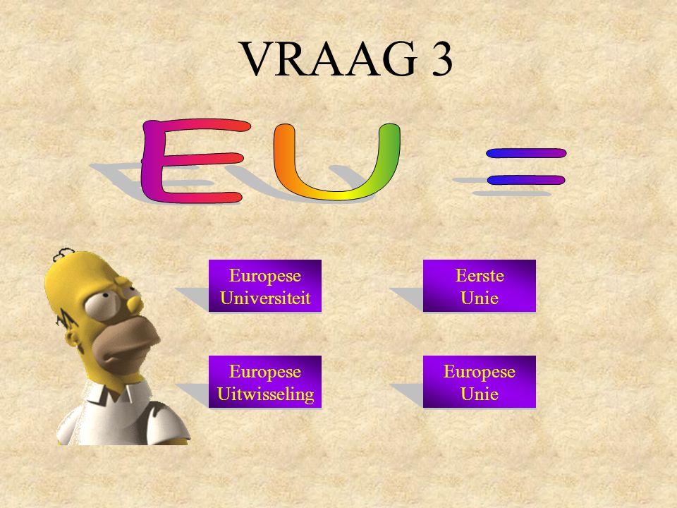 VRAAG 3 Europese Universiteit Eerste Unie Europese Uitwisseling Europese Unie