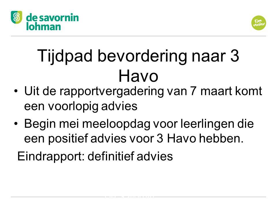 Ov De Savornin Lohman Hilversum Tijdpad bevordering naar 3 Havo •Uit de rapportvergadering van 7 maart komt een voorlopig advies •Begin mei meeloopdag voor leerlingen die een positief advies voor 3 Havo hebben.