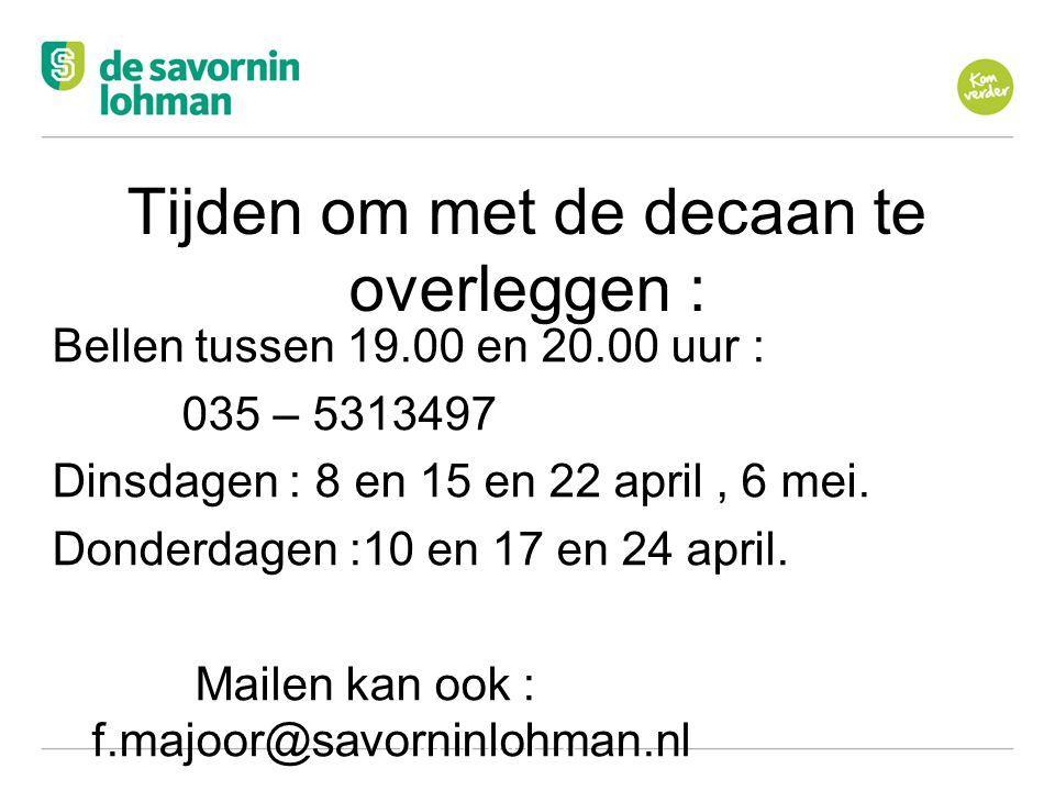 Ov De Savornin Lohman Hilversum Tijden om met de decaan te overleggen : Bellen tussen 19.00 en 20.00 uur : 035 – 5313497 Dinsdagen : 8 en 15 en 22 april, 6 mei.