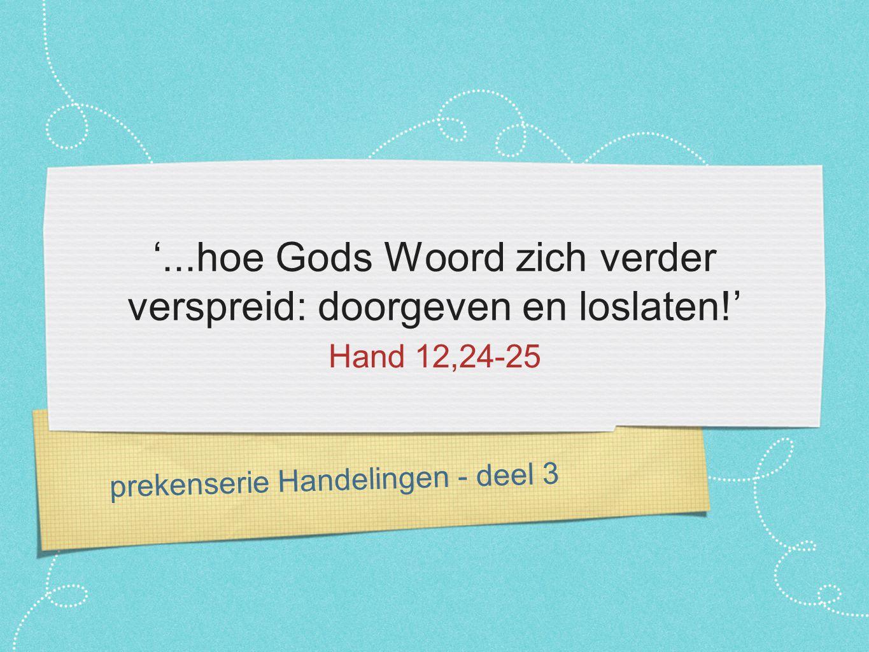 prekenserie Handelingen - deel 3 '...hoe Gods Woord zich verder verspreid: doorgeven en loslaten!' Hand 12,24-25