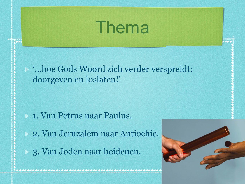 Thema '...hoe Gods Woord zich verder verspreidt: doorgeven en loslaten!' 1. Van Petrus naar Paulus. 2. Van Jeruzalem naar Antiochie. 3. Van Joden naar