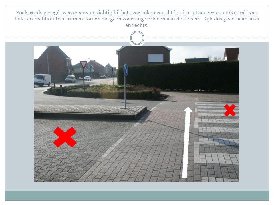 Zoals reeds gezegd, wees zeer voorzichtig bij het oversteken van dit kruispunt aangezien er (vooral) van links en rechts auto's kunnen komen die geen