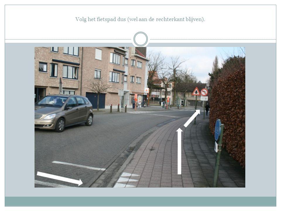 Volg het fietspad dus (wel aan de rechterkant blijven).