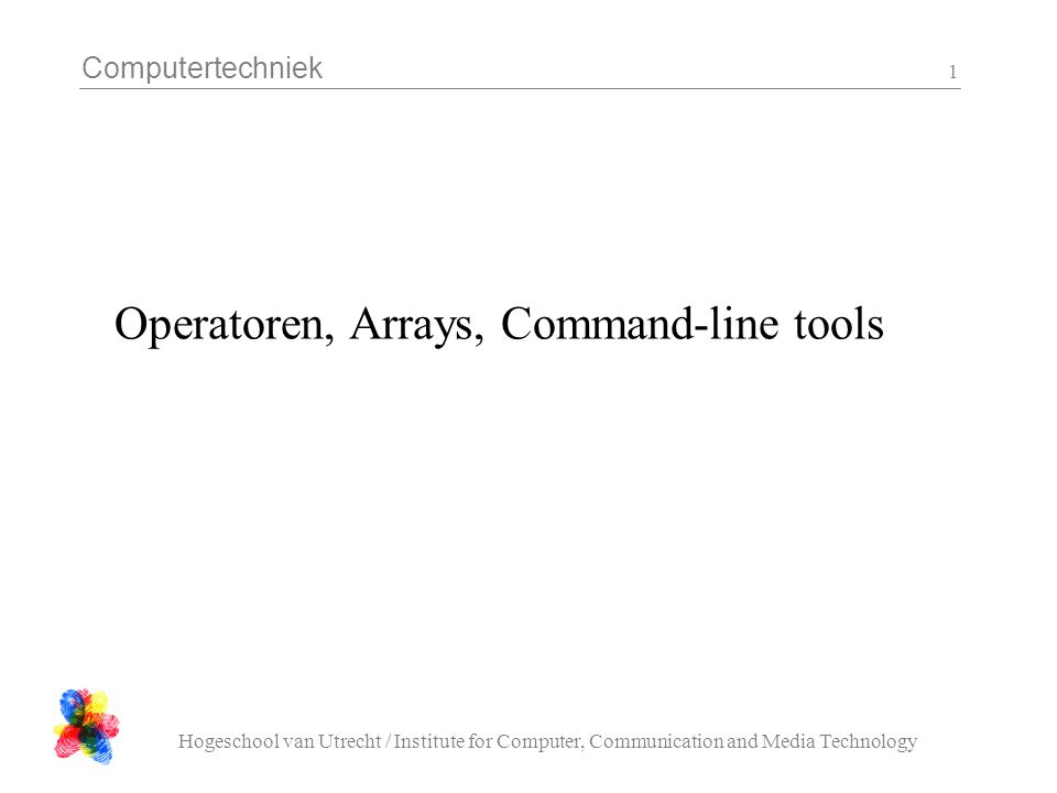 Computertechniek Hogeschool van Utrecht / Institute for Computer, Communication and Media Technology 2 Increment decrement •A=A+1; A++; A=A++; •while (s++<10){ … •while (++s<10){ … •if (S[--I]==4 && D[P++]) {S[P]=D[P--]}; •Opdracht 2-4 van bladzijde 65 en test het programma