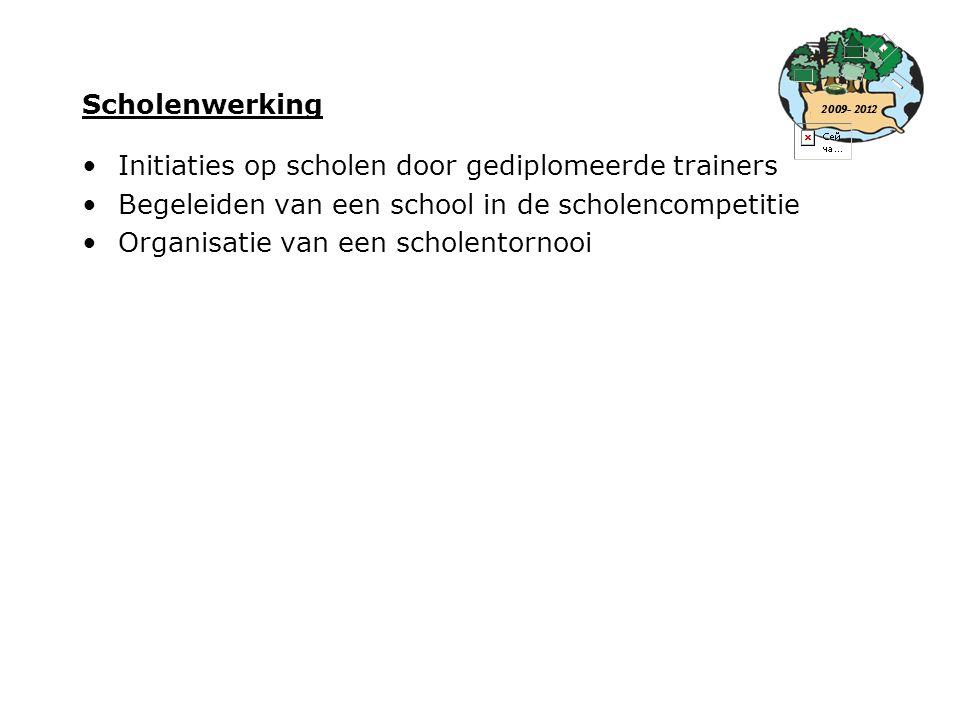 Scholenwerking •Initiaties op scholen door gediplomeerde trainers •Begeleiden van een school in de scholencompetitie •Organisatie van een scholentornooi 2009- 2012