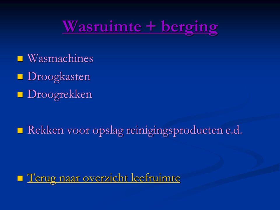 Wasruimte + berging  Wasmachines  Droogkasten  Droogrekken  Rekken voor opslag reinigingsproducten e.d.