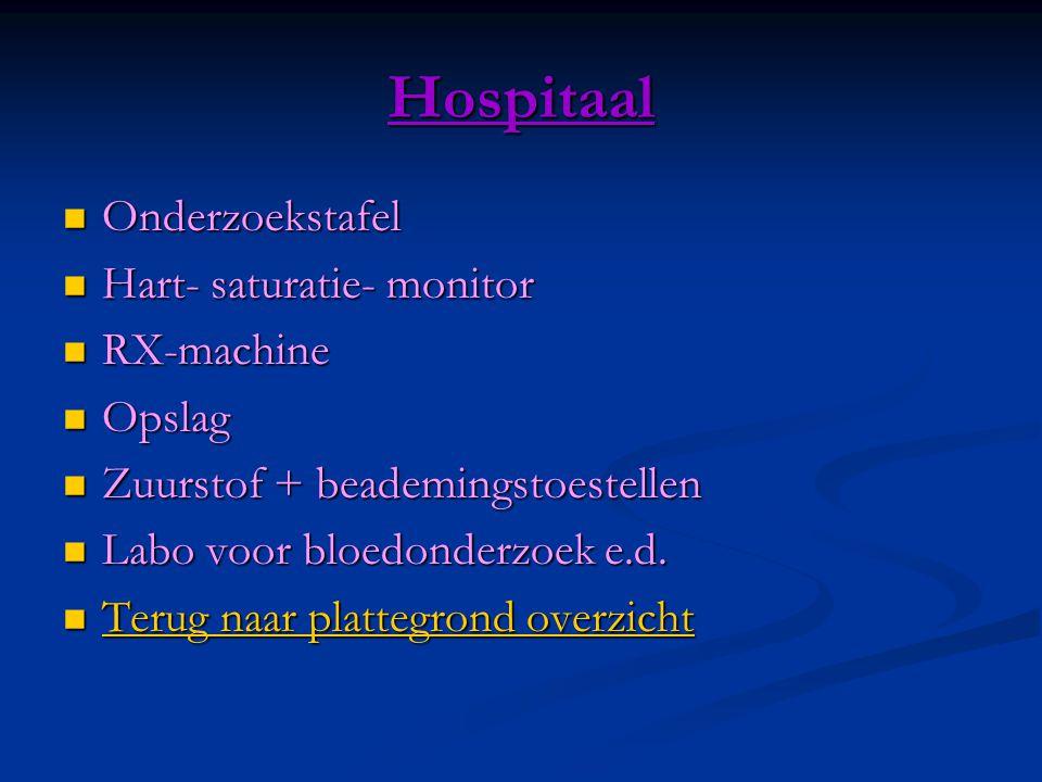 Hospitaal  Onderzoekstafel  Hart- saturatie- monitor  RX-machine  Opslag  Zuurstof + beademingstoestellen  Labo voor bloedonderzoek e.d.