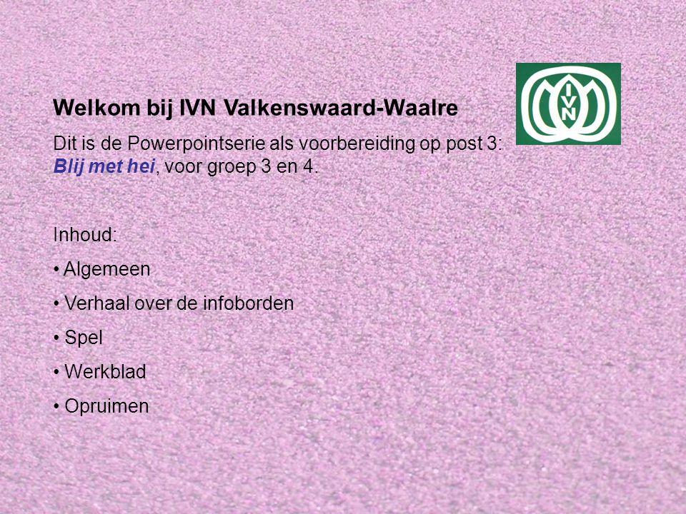 Welkom bij IVN Valkenswaard-Waalre Dit is de Powerpointserie als voorbereiding op post 3: Blij met hei, voor groep 3 en 4. Inhoud: • Algemeen • Verhaa