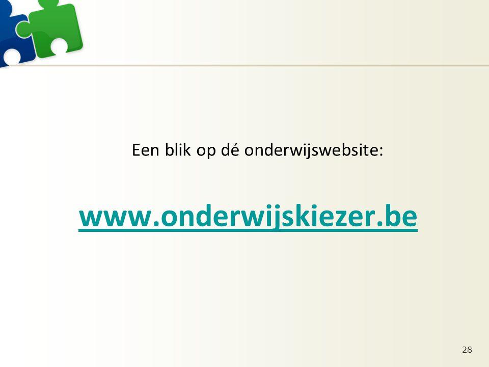 Een blik op dé onderwijswebsite: www.onderwijskiezer.be 28