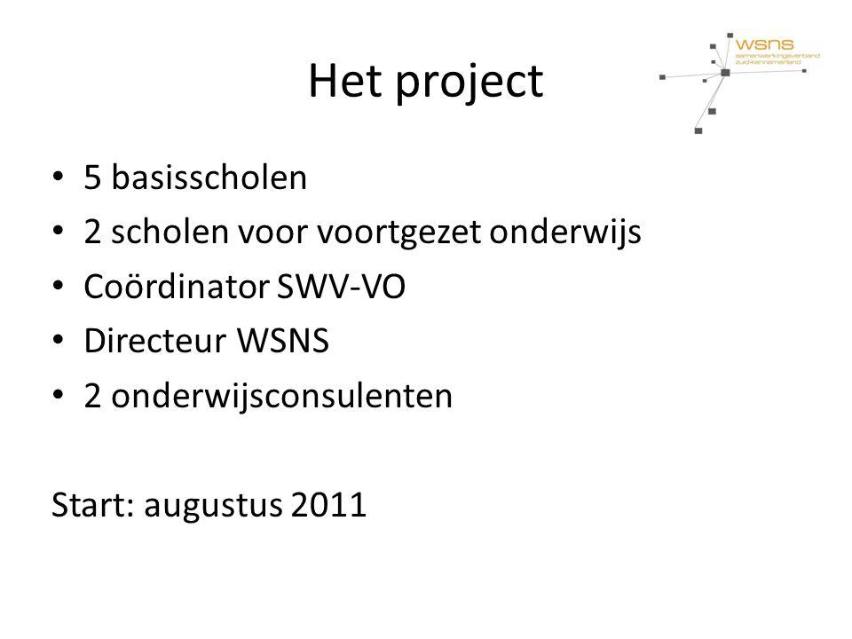 Het project • 5 basisscholen • 2 scholen voor voortgezet onderwijs • Coördinator SWV-VO • Directeur WSNS • 2 onderwijsconsulenten Start: augustus 2011