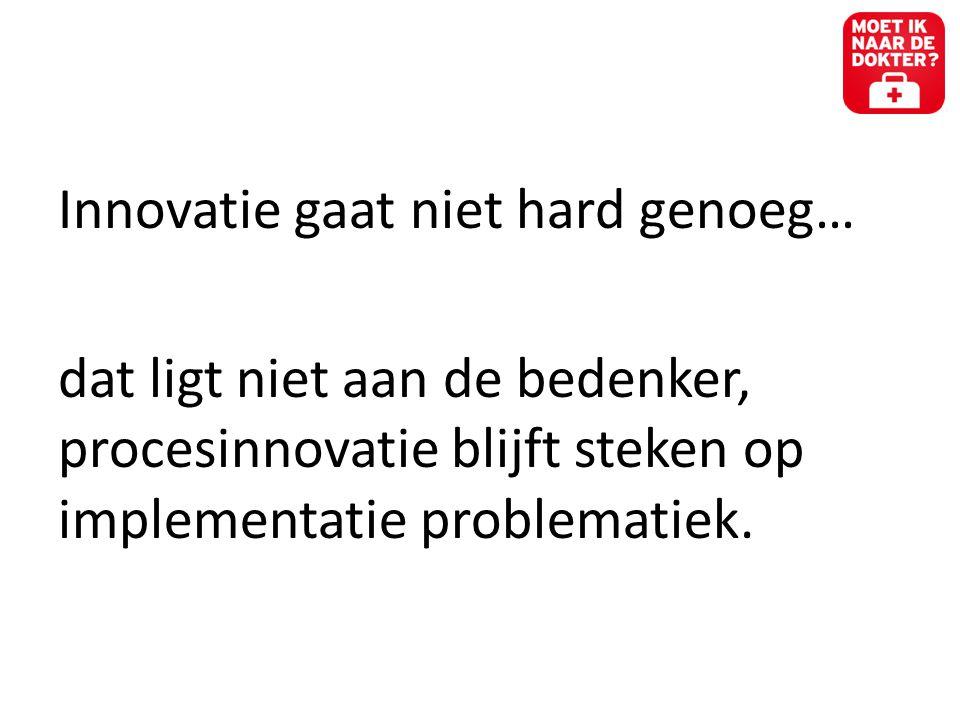 Innovatie gaat niet hard genoeg… dat ligt niet aan de bedenker, procesinnovatie blijft steken op implementatie problematiek.