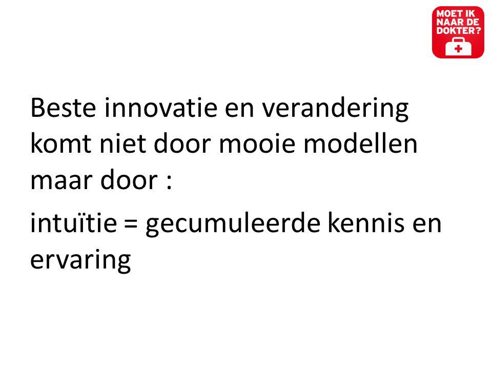 Beste innovatie en verandering komt niet door mooie modellen maar door : intuïtie = gecumuleerde kennis en ervaring