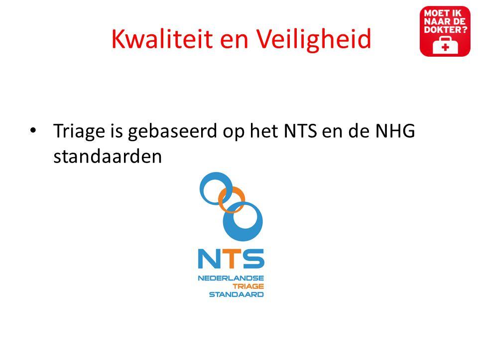 Kwaliteit en Veiligheid • Triage is gebaseerd op het NTS en de NHG standaarden