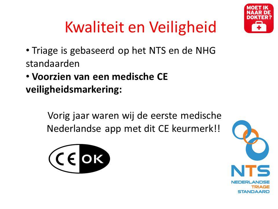 Kwaliteit en Veiligheid • Triage is gebaseerd op het NTS en de NHG standaarden • Voorzien van een medische CE veiligheidsmarkering: Vorig jaar waren wij de eerste medische Nederlandse app met dit CE keurmerk!!