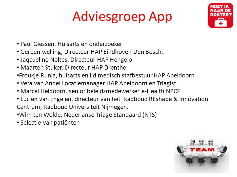 Adviesgroep App • Paul Giessen, Huisarts en onderzoeker • Gerben welling, Directeur HAP Eindhoven Den Bosch.