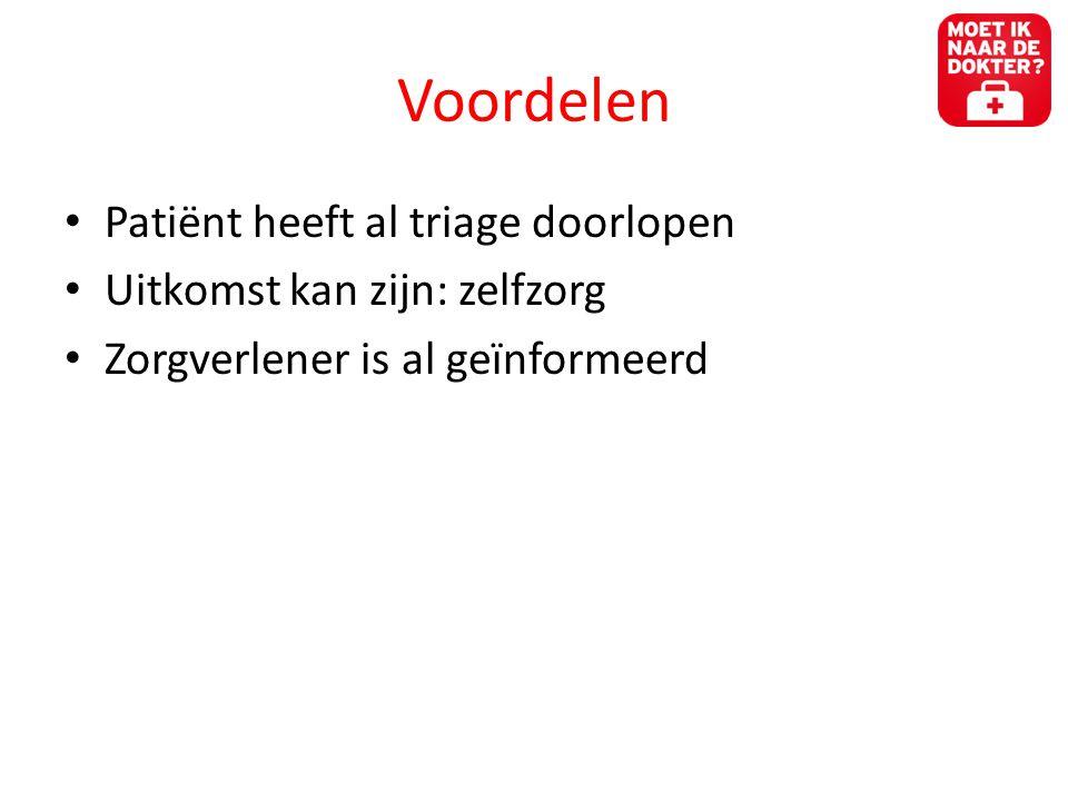 Voordelen • Patiënt heeft al triage doorlopen • Uitkomst kan zijn: zelfzorg • Zorgverlener is al geïnformeerd