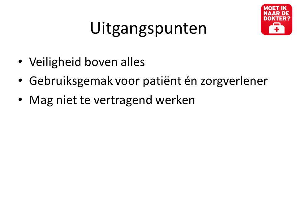 Uitgangspunten • Veiligheid boven alles • Gebruiksgemak voor patiënt én zorgverlener • Mag niet te vertragend werken