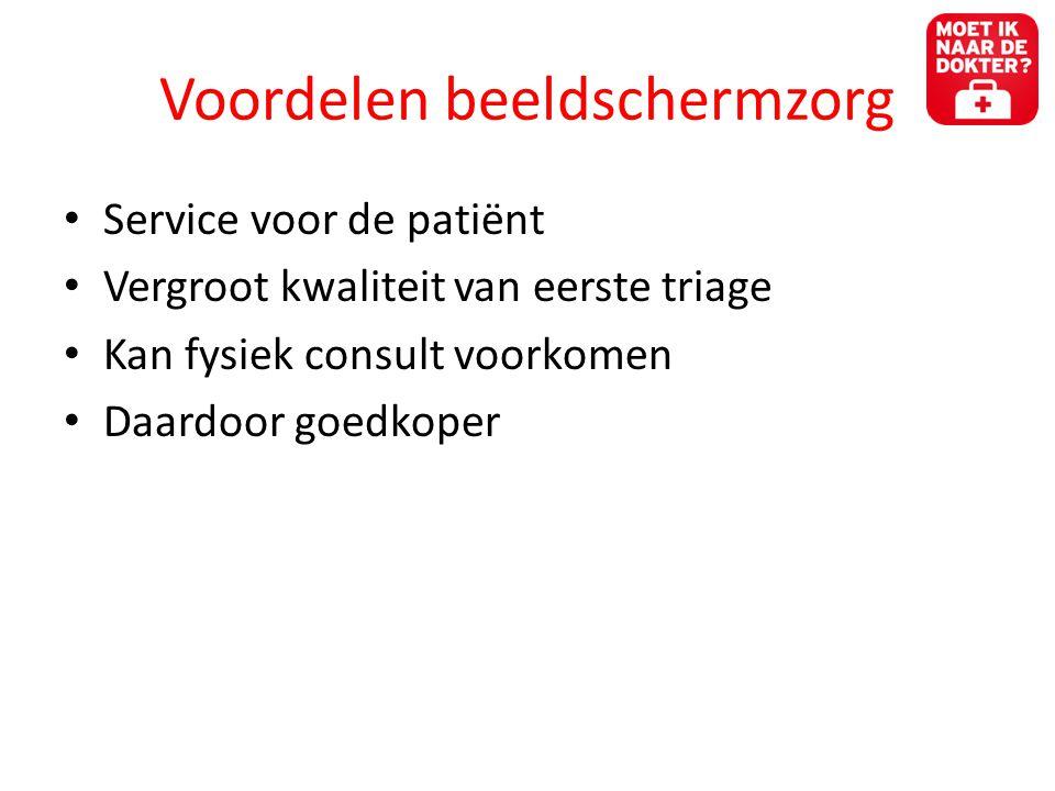 Voordelen beeldschermzorg • Service voor de patiënt • Vergroot kwaliteit van eerste triage • Kan fysiek consult voorkomen • Daardoor goedkoper