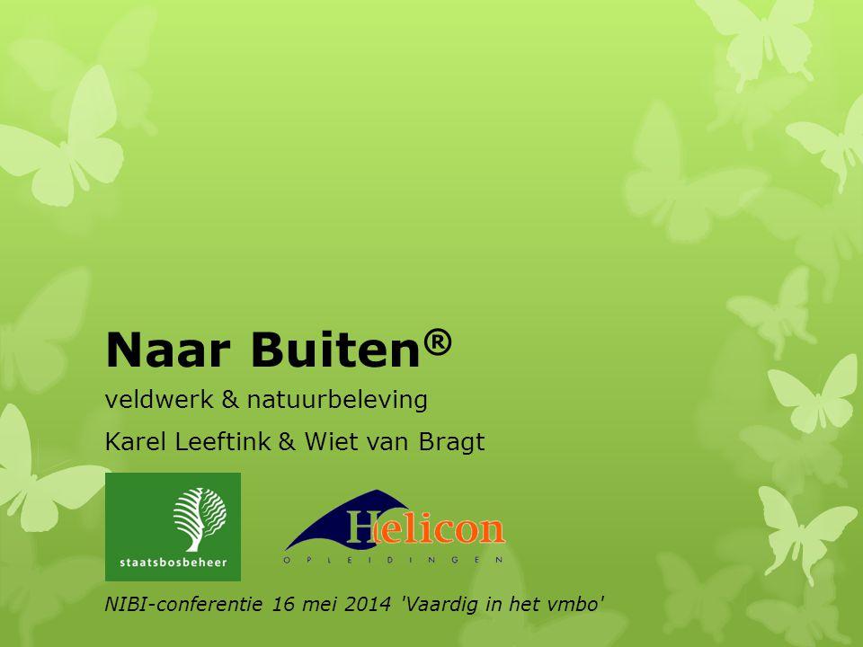 Naar Buiten ® veldwerk & natuurbeleving Karel Leeftink & Wiet van Bragt NIBI-conferentie 16 mei 2014 Vaardig in het vmbo