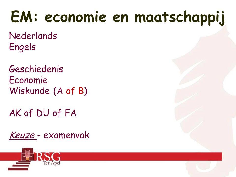 EM: economie en maatschappij Nederlands Engels Geschiedenis Economie Wiskunde (A of B) AK of DU of FA Keuze - examenvak