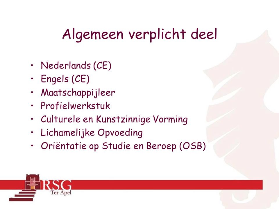 Algemeen verplicht deel •Nederlands (CE) •Engels (CE) •Maatschappijleer •Profielwerkstuk •Culturele en Kunstzinnige Vorming •Lichamelijke Opvoeding •Oriëntatie op Studie en Beroep (OSB)