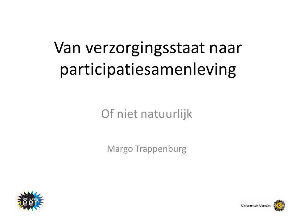 Van verzorgingsstaat naar participatiesamenleving Of niet natuurlijk Margo Trappenburg