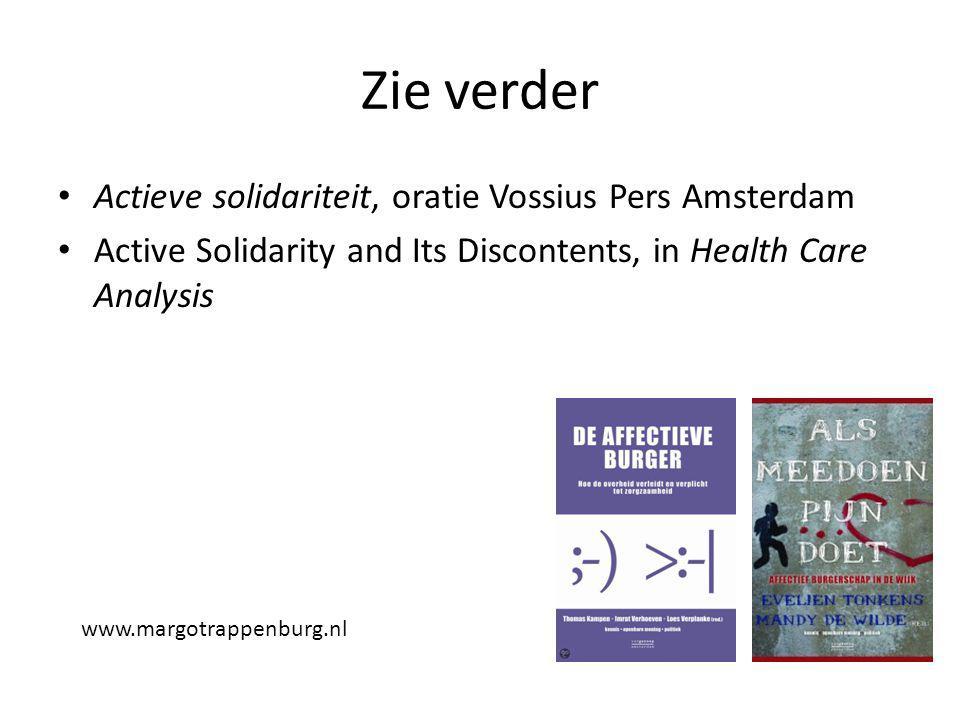 Zie verder • Actieve solidariteit, oratie Vossius Pers Amsterdam • Active Solidarity and Its Discontents, in Health Care Analysis www.margotrappenburg.nl