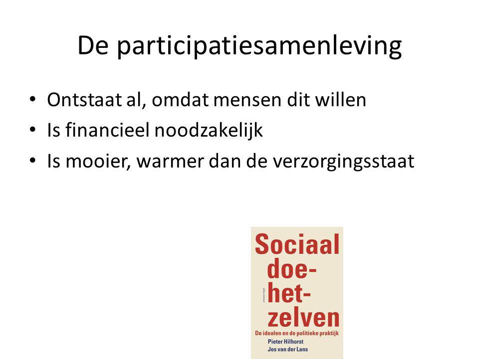 De participatiesamenleving • Ontstaat al, omdat mensen dit willen • Is financieel noodzakelijk • Is mooier, warmer dan de verzorgingsstaat