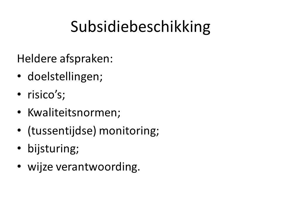 Subsidiebeschikking Heldere afspraken: • doelstellingen; • risico's; • Kwaliteitsnormen; • (tussentijdse) monitoring; • bijsturing; • wijze verantwoording.