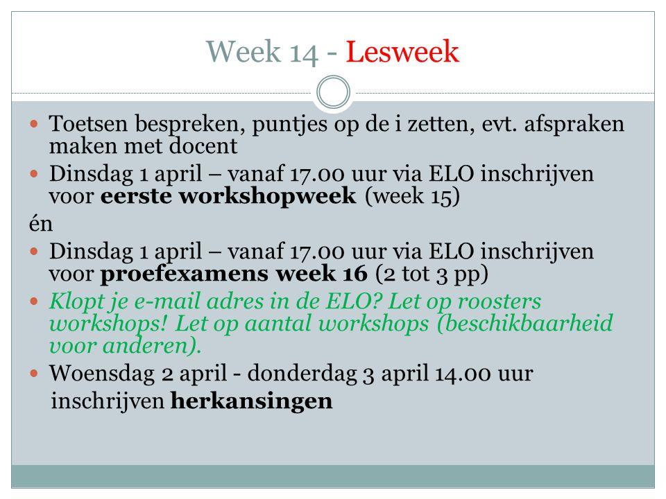 Week 14 - Lesweek  Toetsen bespreken, puntjes op de i zetten, evt. afspraken maken met docent  Dinsdag 1 april – vanaf 17.00 uur via ELO inschrijven