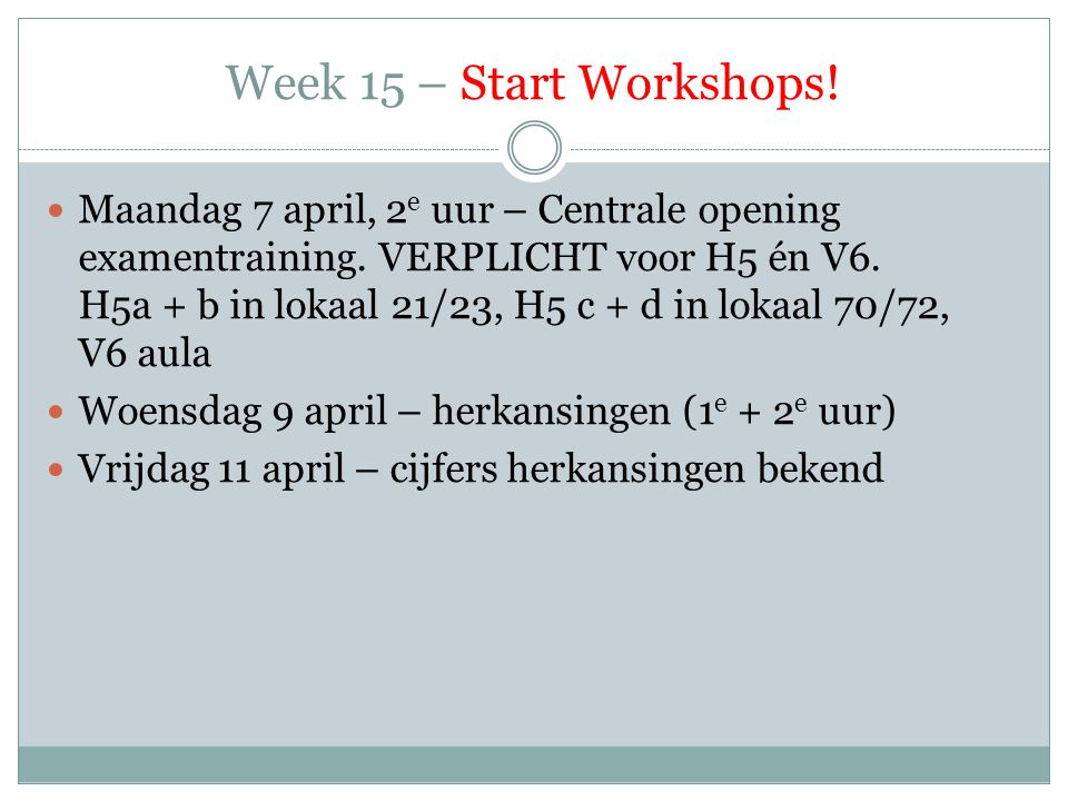 Week 15 – Start Workshops.  Maandag 7 april, 2 e uur – Centrale opening examentraining.