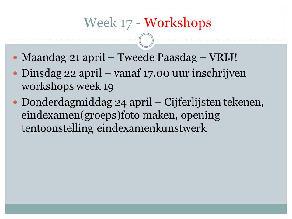 Week 17 - Workshops  Maandag 21 april – Tweede Paasdag – VRIJ!  Dinsdag 22 april – vanaf 17.00 uur inschrijven workshops week 19  Donderdagmiddag 2