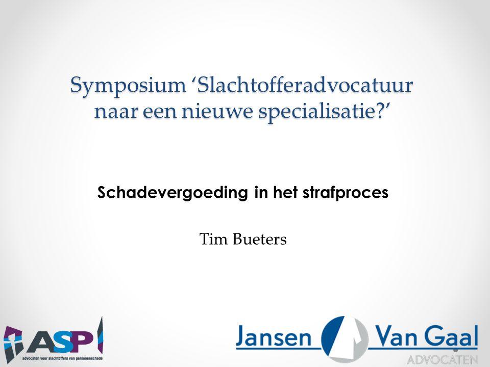 Symposium 'Slachtofferadvocatuur naar een nieuwe specialisatie?' Schadevergoeding in het strafproces Tim Bueters